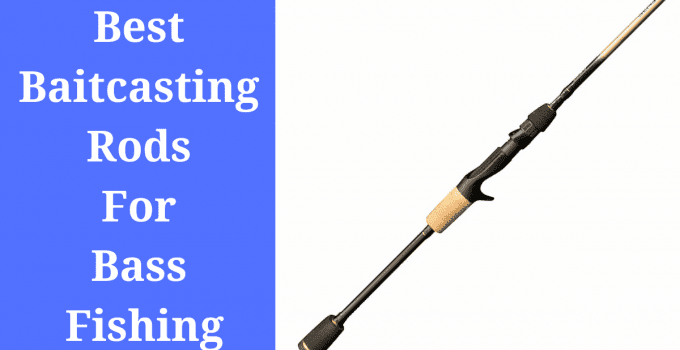 Best Baitcasting Rods For Bass Fishing
